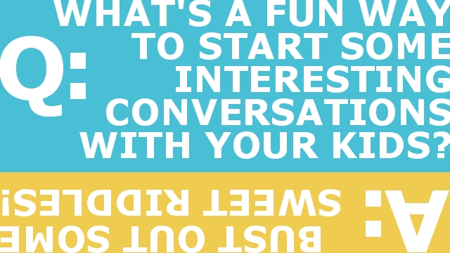 Q: What's a fun way to start some really interesting conversations with your kids? A: Bust out some sweetriddles!