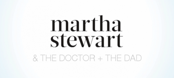 Martha Stewart and the Doctor and the Dad